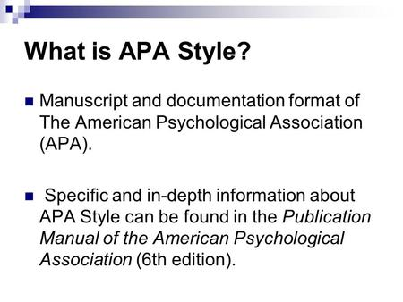 What is APA Style? Manuscript and documentation format of The American Psychological Association (APA). Specific and in-depth information about APA Style.