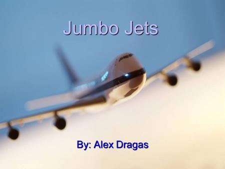 Jumbo Jets By: Alex Dragas. How do jumbo jets fly? A jet flies by sucking air into its' engines. It mixes the air with fuel and pushes it out. The engines.