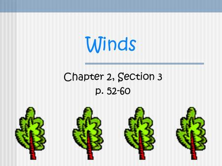 Winds Chapter 2, Section 3 p. 52-60. What causes wind? Wind: The horizontal movement of air from an area of high pressure to an area of lower pressure.
