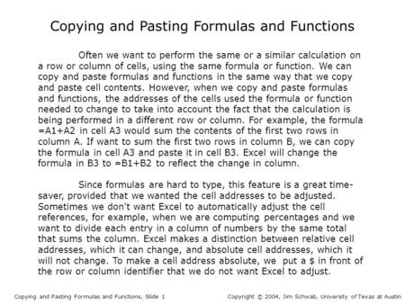 Copying and Pasting Formulas and Functions Copying and Pasting Formulas and Functions, Slide 1Copyright © 2004, Jim Schwab, University of Texas at Austin.