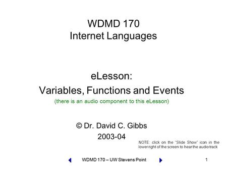 WDMD 170 – UW Stevens Point 1 WDMD 170 Internet Languages eLesson: Variables, Functions and Events (there is an audio component to this eLesson) © Dr.