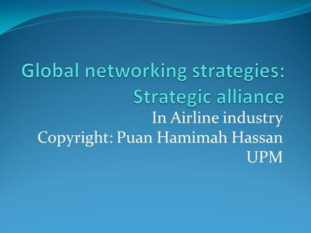 In Airline industry Copyright: Puan Hamimah Hassan UPM.