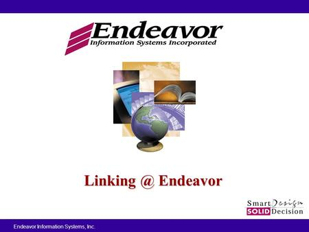 Endeavor Information Systems, Inc. Endeavor.