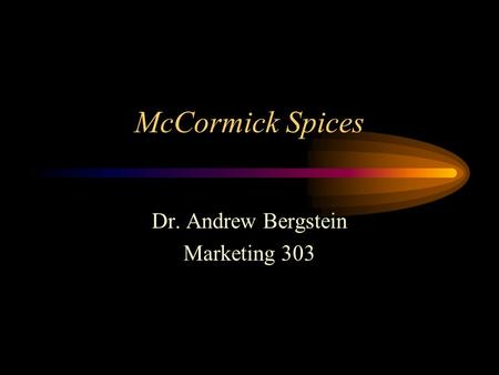 McCormick Spices Dr. Andrew Bergstein Marketing 303.