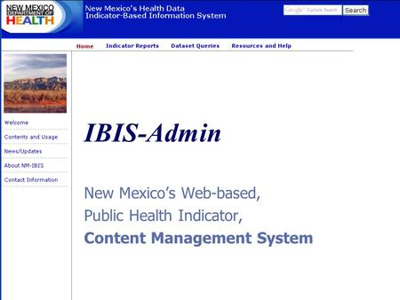 IBIS-Admin New Mexico's Web-based, Public Health Indicator, Content Management System.