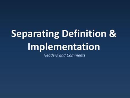Separating Definition & Implementation Headers and Comments.