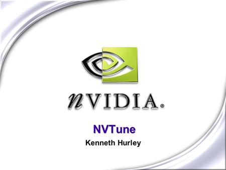 NVTune Kenneth Hurley. NVIDIA CONFIDENTIAL NVTune Overview What issues are we trying to solve? Games and applications need to have high frame rates Answer.