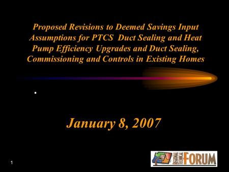 1 Proposed Revisions to Deemed Savings Input Assumptions for PTCS Duct Sealing and Heat Pump Efficiency Upgrades and Duct Sealing, Commissioning and Controls.