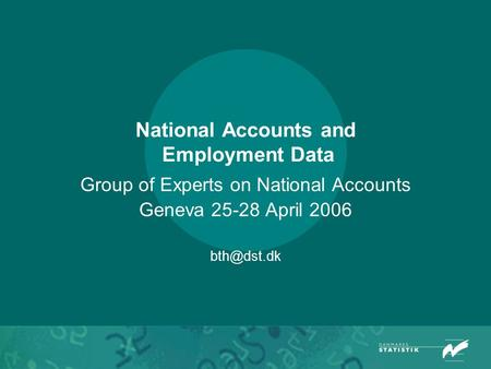 National Accounts and Employment Data Group of Experts on National Accounts Geneva 25-28 April 2006