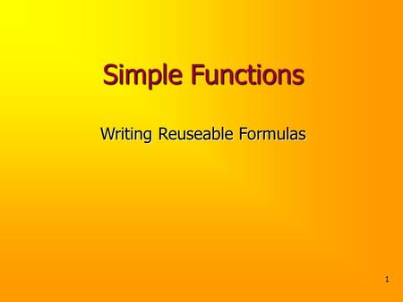 1 Simple Functions Writing Reuseable Formulas. In Math Suppose f (x) = 2 x 2 +5Suppose f (x) = 2 x 2 +5 f(5)=?f(5)=? f(5) = 2*5 2 +5 =55f(5) = 2*5 2 +5.
