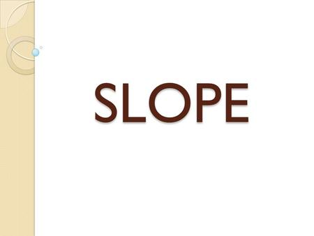 SLOPE. What does slope measure? Slope measures the steepness of a line.