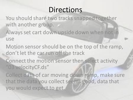 Directions You should share two tracks snapped together with another group. Always set cart down upside down when not in use Motion sensor should be on.