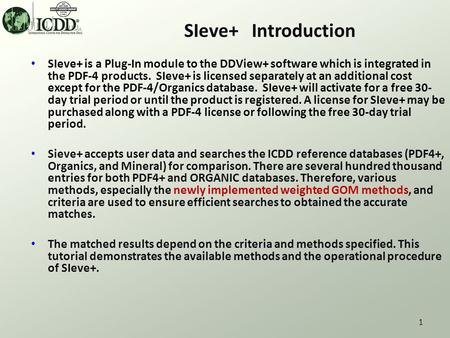 1 SIeve+ Introduction SIeve+ is a Plug-In module to the DDView+ software which is integrated in the PDF-4 products. SIeve+ is licensed separately at an.