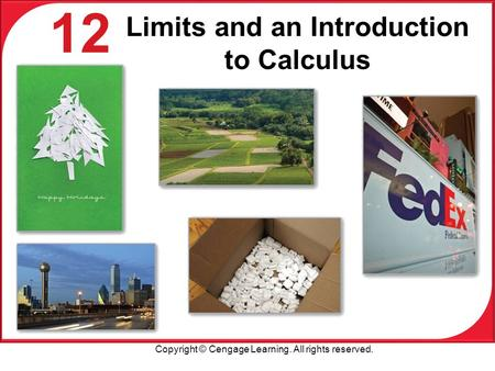 Copyright © Cengage Learning. All rights reserved. 12 Limits and an Introduction to Calculus.