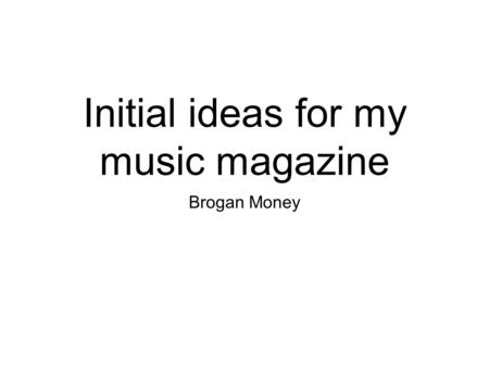 Initial ideas for my music magazine Brogan Money.