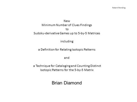 Patent Pending New Minimum Number of Clues Findings to Sudoku-derivative Games up to 5-by-5 Matrices including a Definition for Relating Isotopic Patterns.