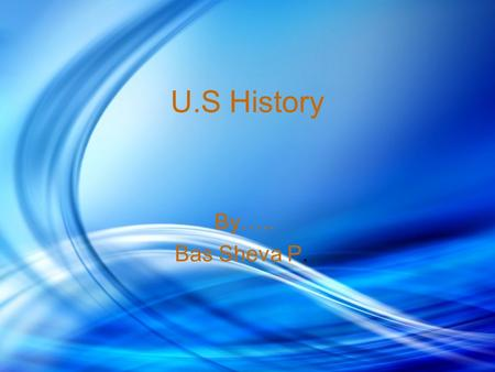 U.S History By….. Bas Sheva P. The Treaty of Ghent The Treaty of Ghent was signed on December 24, 1814. This treaty ended the war and marked the last.