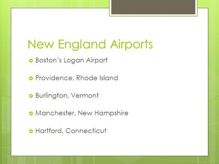 New England Airports  Boston's Logan Airport  Providence, Rhode Island  Burlington, Vermont  Manchester, New Hampshire  Hartford, Connecticut.