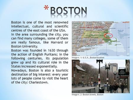 Boston is one of the most renowned intellectual, cultural and scientific centres of the east coast of the USA. In the area surrounding the city, you can.