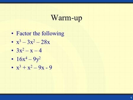 1 Warm-up Factor the following x 3 – 3x 2 – 28x 3x 2 – x – 4 16x 4 – 9y 2 x 3 + x 2 – 9x - 9.