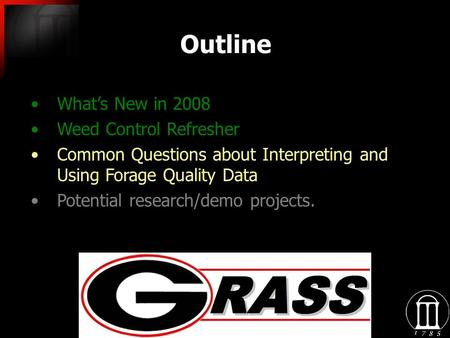Outline What's New in 2008 Weed Control Refresher Common Questions about Interpreting and Using Forage Quality Data Potential research/demo projects.
