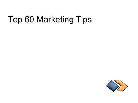 Top 60 Marketing Tips. Don't Get Lost In The Crowd.