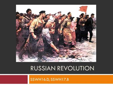 RUSSIAN REVOLUTION SSWH16.D, SSWH17.B. Czar Nicholas II  Became ruler of Russia in 1894.  Believed in absolute rule  Made efforts to bring industrialization.
