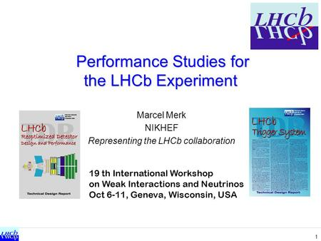 1 Performance Studies for the LHCb Experiment Performance Studies for the LHCb Experiment Marcel Merk NIKHEF Representing the LHCb collaboration 19 th.