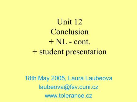 Unit 12 Conclusion + NL - cont. + student presentation 18th May 2005, Laura Laubeova