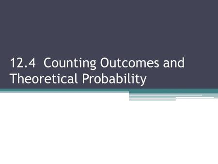 12.4 Counting Outcomes and Theoretical Probability.