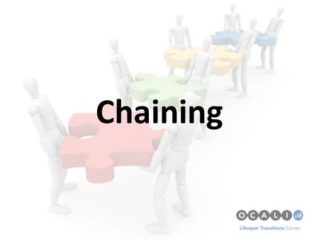 Chaining. Chaining Strategies are a way to teach youth to perform a sequence of tasks or steps. – 'Task analysis'. The job coach, teacher or trainer first.