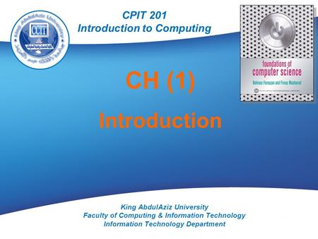 CPIT 201 A. Alkhaldi King AbdulAziz University Faculty of Computing & Information Technology Information Technology Department CH (1) Introduction CPIT.