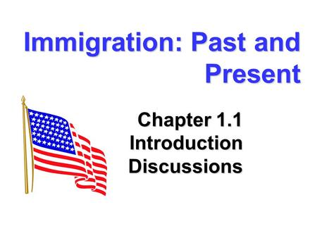 Immigration: Past and Present Chapter 1.1 Introduction Discussions.