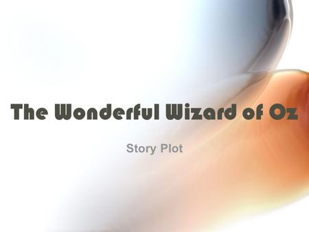 The Wonderful Wizard of Oz Story Plot. What is a plot? Plot is the action of a story. It is the series of related events from the beginning of the story.