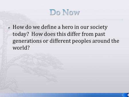  How do we define a hero in our society today? How does this differ from past generations or different peoples around the world?