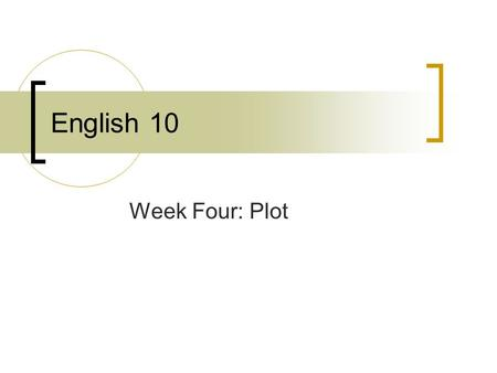 English 10 Week Four: Plot. English 10 Do Now: 8/25/14 If you were going to sit down and write a story, what would be some things you would need to include?