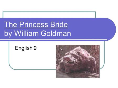 The Princess Bride by William Goldman English 9. Part One: It's Fake That's Right! The novel is all made up Nothing is what it seems There was no S. Morgenstern.