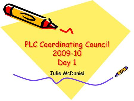 PLC Coordinating Council 2009-10 Day 1 Julie McDaniel.