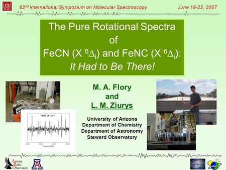 62 nd International Symposium on Molecular Spectroscopy June 18-22, 2007 The Pure Rotational Spectra of FeCN (X 6  i ) and FeNC (X 6  i ): It Had to.