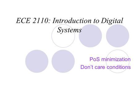 ECE 2110: Introduction to Digital Systems PoS minimization Don't care conditions.
