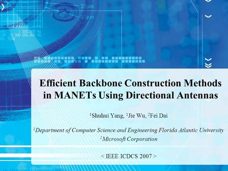 Efficient Backbone Construction Methods in MANETs Using Directional Antennas 1 Shuhui Yang, 1 Jie Wu, 2 Fei Dai 1 Department of Computer Science and Engineering.