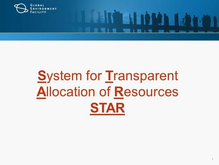 1 System for Transparent Allocation of Resources STAR.