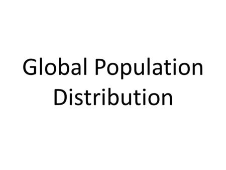 Global Population Distribution. Population Distribution The term population density is used to describe the pattern of where people live in the world.