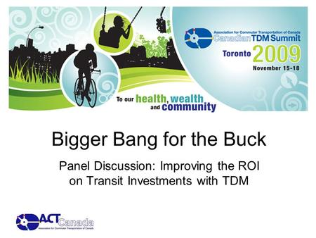Bigger Bang for the Buck Panel Discussion: Improving the ROI on Transit Investments with TDM.