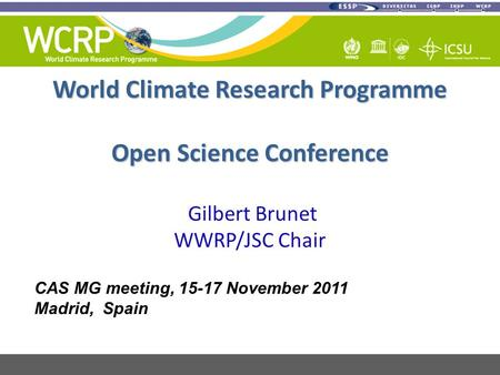World Climate Research Programme Open Science Conference World Climate Research Programme Open Science Conference Gilbert Brunet WWRP/JSC Chair CAS MG.