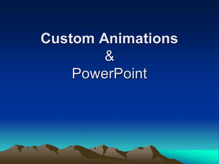 Custom Animations & PowerPoint. What are 'Custom Animations'? Custom Animations: –Are a list of effects that you can apply to objects to have them animate.