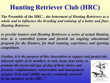 Hunting Retriever Club (HRC) The Preamble of the HRC…the betterment of Hunting Retrievers as a whole and to influence the breeding and training of a better.