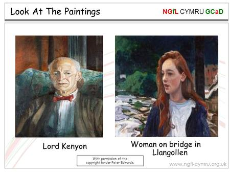 NGfL CYMRU GCaD www.ngfl-cymru.org.uk Look At The Paintings Woman on bridge in Llangollen Lord Kenyon With permission of the copyright holder Peter Edwards.