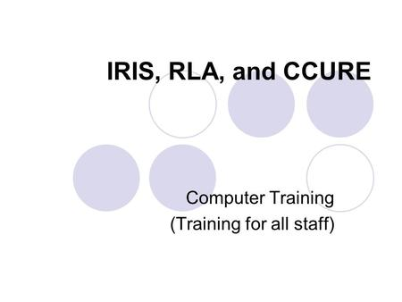 IRIS, RLA, and CCURE Computer Training (Training for all staff)