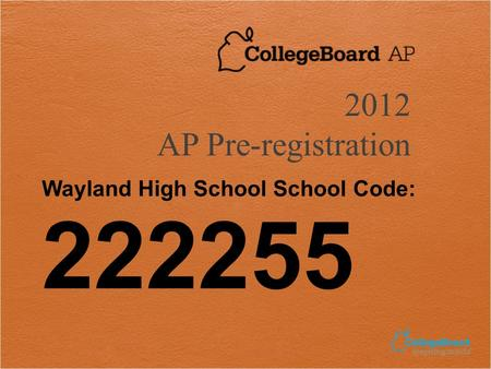 Wayland High School School Code: 222255 2012 AP Pre-registration.